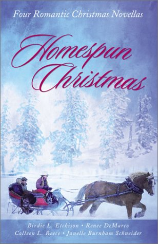 Homespun Christmas: A Modern Small Town Is Unified by Love in Four Novellas, Renee Demarco, Colleen L. Reece, Janelle Burnham Schneider