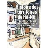 Histoire des territoires de Hà-Nôi : Quartiers, villages et sociétés urbaines du XIXe au début du XXe siècle