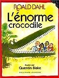 echange, troc Roald Dahl, Quentin Blake - L'énorme crocodile