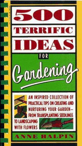 500 Terrific Ideas for Gardening, Anne Halpin