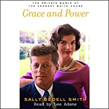 Grace and Power: The Private World of the Kennedy White House Audiobook by Sally Bedell Smith Narrated by Lee Adams