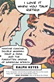 I Love It When You Talk Retro: Hoochie Coochie, Double Whammy, Drop a Dime, and the Forgotten Origins of American Speech (0312606400) by Keyes, Ralph