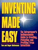 Inventing Made Easy: The Entrepreneur's Indispensable Guide to Creating, Patenting and Profiting From Inventions 1st edition by Bellavance, Tom, Bellavance, Roger (2007) Paperback