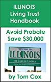 Illinois Living Trust Handbook: How to Create a Living Trust in Illinois and Save $30k in Probate Fees