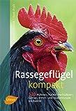 Rassegeflügel kompakt: 520 Hühner-, Puten-, Perlhühner-, Gänse-, Enten-, und Taubenrassen im Porträt