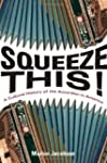 Squeeze This!: A Cultural History of...