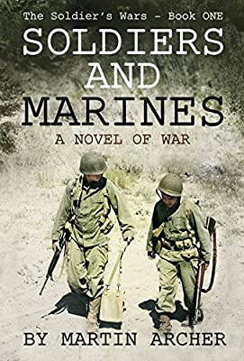 SOLDIERS AND MARINES: Military Fiction: Action packed first novel of a five-book saga about warfare and combat in the Korean War and then Vietnam, Desert ... and wars yet to come (The Soldier's Wars 1)