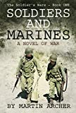 SOLDIERS AND MARINES: armed forces Fiction: Action packed first novel of a five-book saga about warfare and combat in the Korean War and Vietnam, Desert ... and conflicts however ahead (The Soldier's Wars 1)
