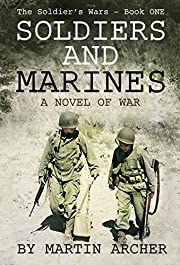 SOLDIERS AND MARINES: Military Fiction: Action packed first novel of a five-book saga about warfare and combat in Korea, Vietnam, Desert Storm, Iraq, Afghanistan, ... and wars yet to come (The Soldier's Wars 1)
