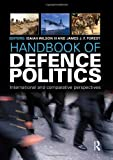 img - for Handbook of Defence Politics: International and Comparative Perspectives (Routledge International Handbooks) book / textbook / text book