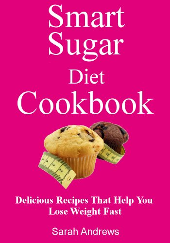 Smart Sugar Diet Cookbook: Delicious Recipes That Help You Lose Weight Fast by Sarah Andrews