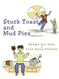 img - for By June Estep Fiorelli Stuck Toast and Mud Pies: Poems for Kids [Paperback] book / textbook / text book