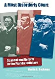 A Most Disorderly Court: Scandal and Reform in the Florida Judiciary (Florida History and Culture)