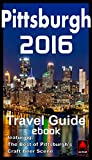 Pittsburgh 2016 Travel Guide ebook: Featuring: The Best of Pittsburgh s Craft Beer Scene