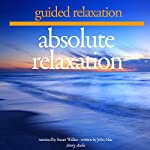 Absolute Relaxation: Guided Relaxation and Music | John Mac