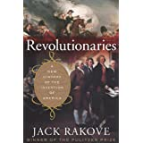 Revolutionaries: A New History of the Invention of America ~ Jack Rakove