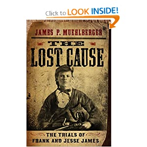 The Lost Cause: The Trials of Frank and Jesse James by James P. Muehlberger