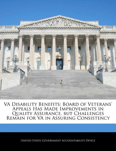 Va Disability Benefits: Board Of Veterans' Appeals Has Made Improvements In Quality Assurance, But Challenges Remain For Va In Assuring Consistency