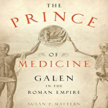 The Prince of Medicine: Galen in the Roman Empire (       UNABRIDGED) by Susan P. Mattern Narrated by James Patrick Cronin