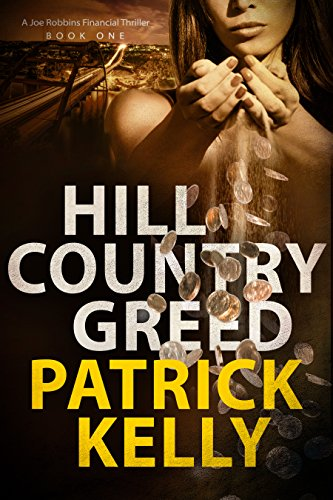 Hill Country Greed: A Joe Robbins Financial Thriller by Patrick Kelly ebook deal
