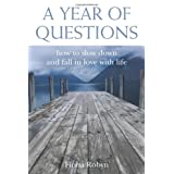 A Year of Questions: How to Slow Down and Fall in Love with Lifeby Fiona Robyn