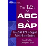 The 123s of ABC in SAP: Using SAP R/3 to Support Activity-Based Costing ~ Dawn J. Sedgley
