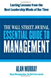 Alan Murray The Wall Street Journal Essential Guide to Management: Lasting Lessons from the Best Leadership Minds of Our Time