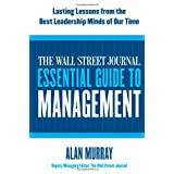 The Wall Street Journal Essential Guide To Management: Lasting Lessons from the Best Leadership Minds of Our Timeby Alan Murray