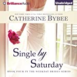 Single by Saturday: Weekday Bride Series, Book 4 (       UNABRIDGED) by Catherine Bybee Narrated by Tanya Eby