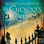 The Cuckoo's Calling: Cormoran Strike, Book 1 (       UNABRIDGED) by Robert Galbraith Narrated by Robert Glenister