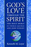 Gods Love through the Spirit: The Holy Spirit in Thomas Aquinas and John Wesley