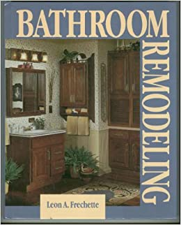Bathroom remodeling leon a frechette 9780070154001 for Bathroom remodeling books
