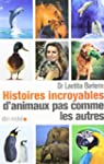 Histoires incroyables d'animaux pas c...