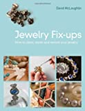 Jewelry Fixups: How to Clean, Repair and Restore Your Jewelry