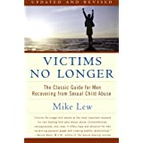 Victims No Longer (Second Edition): The Classic Guide for Men Recovering from Sexual Child Abuseby Mike Lew