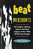 Beat Merchants: The Origins, History, Impact and Rock Legacy of the 1960's British Pop Groups (0713724625) by Clayson, Alan