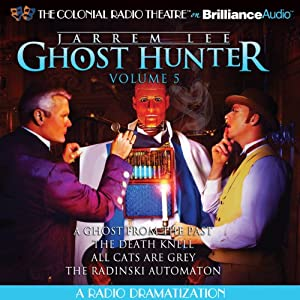 Jarrem Lee - Ghost Hunter - A Ghost from the Past, The Death Knell, All Cats are Grey, and The Radinski Automaton: A Radio Dramatization | [Gareth Tilley]
