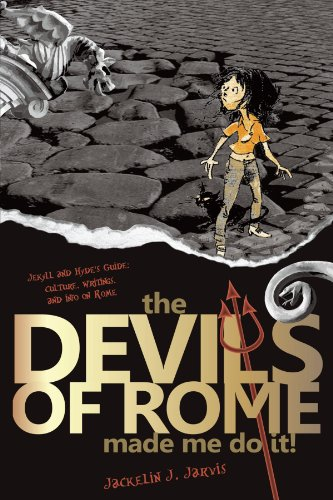 Book: The Devils of Rome Made Me Do It! Jekyll and Hyde's Guide - Culture, Writings and Info on Rome by Jackelin J. Jarvis