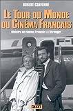 echange, troc Robert Cravenne - Le tour du monde du cinéma français: Histoire du cinéma français à l'étranger