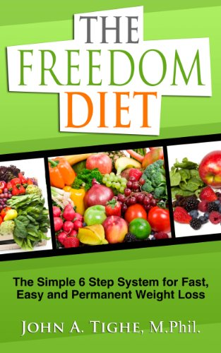 Book: The Freedom Diet - The Simple 6 Step System for Fast, Easy and Permanent Weight Loss by John Tighe