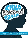 img - for Child Development and the Brain: An Introduction by Rob Abbott (24-Mar-2015) Paperback book / textbook / text book