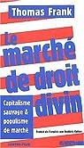 Le marché de droit divin : Capitalisme sauvage et populisme de marché par Frank