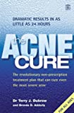 The Acne Cure: The Revolutionary Non-prescription Treatment Plan That Can Cure Even the Most Severe Acne and Shows Dramatic Results in as Little as 24 Hours