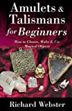 Amulets and Talismans for Beginners: How to Choose, Make and Use Magical Objects (For Beginners (Llewellyn's))