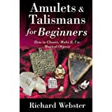 Amulets and Talismans for Beginners: How to Choose, Make and Use Magical Objects (For Beginners (Llewellyn's))by Richard Webster