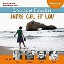 Entre ciel et Lou | Livre audio Auteur(s) : Lorraine Fouchet Narrateur(s) : Maia Baran, Patrick Descamps, Frédéric Meaux, Colette Sodoyez