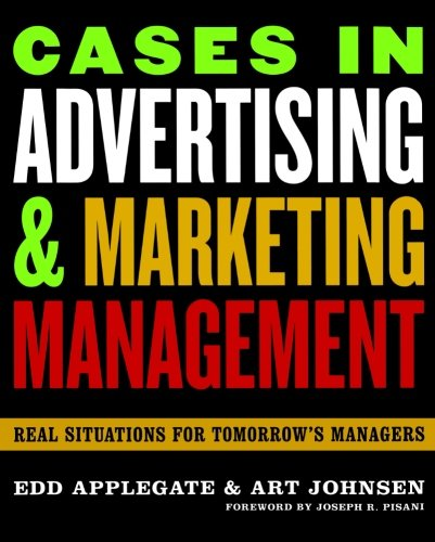 Cases in Advertising and Marketing Management: Real...
