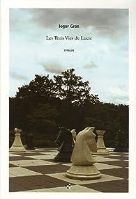 Les Trois Vies de Lucie par Iegor Gran
