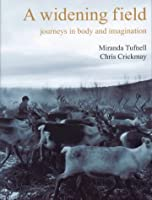 A Widening Field: Journeys in Body And Imagination