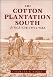 img - for The Cotton Plantation South since the Civil War (Creating the North American Landscape) book / textbook / text book